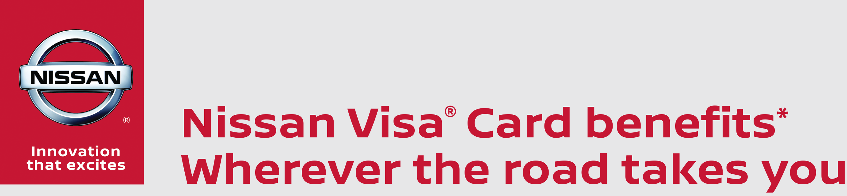 NISSAN® Innovation that excites | Nissan® Visa® Card benefits* | Wherever the road takes you